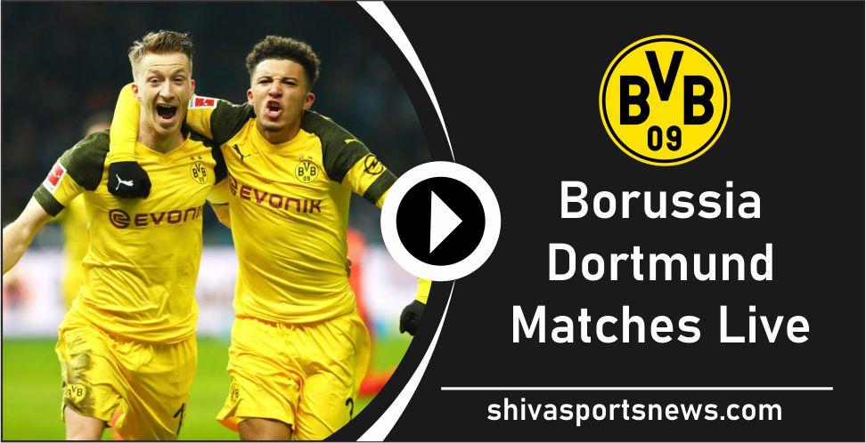 Borussia Dortmund Matches live stream online