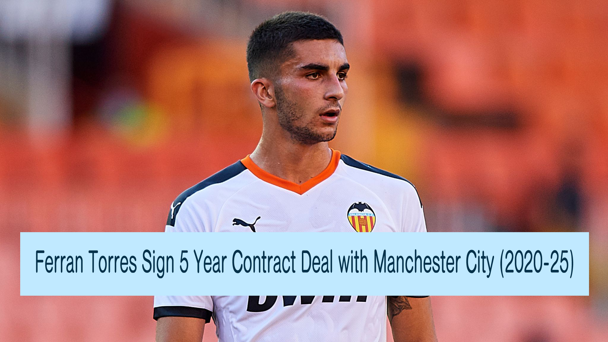 Ferran Torres Sign 5 Year Contract Deal with Manchester City 2020 25