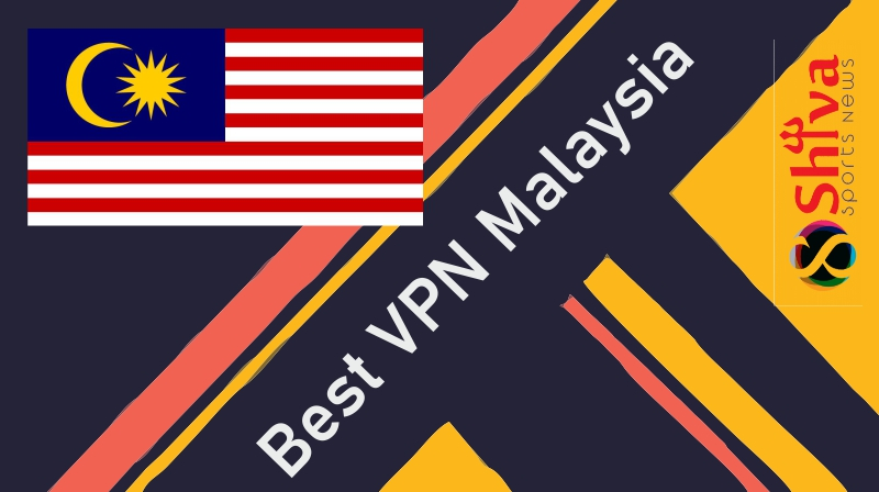 Best VPN for Malaysia