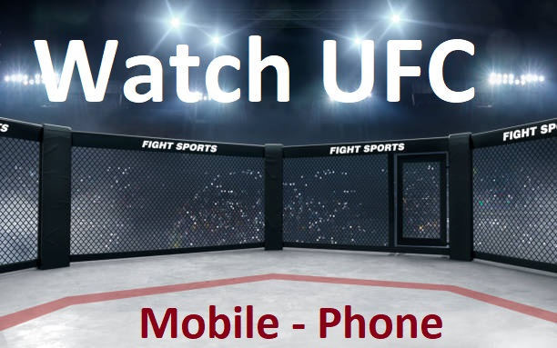 Watch UFC live on Mobile phone