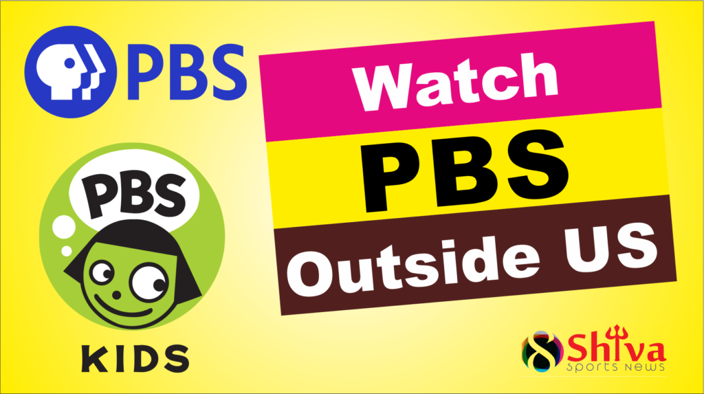 Watch PBS outside US anywhere in uk australia with vpn