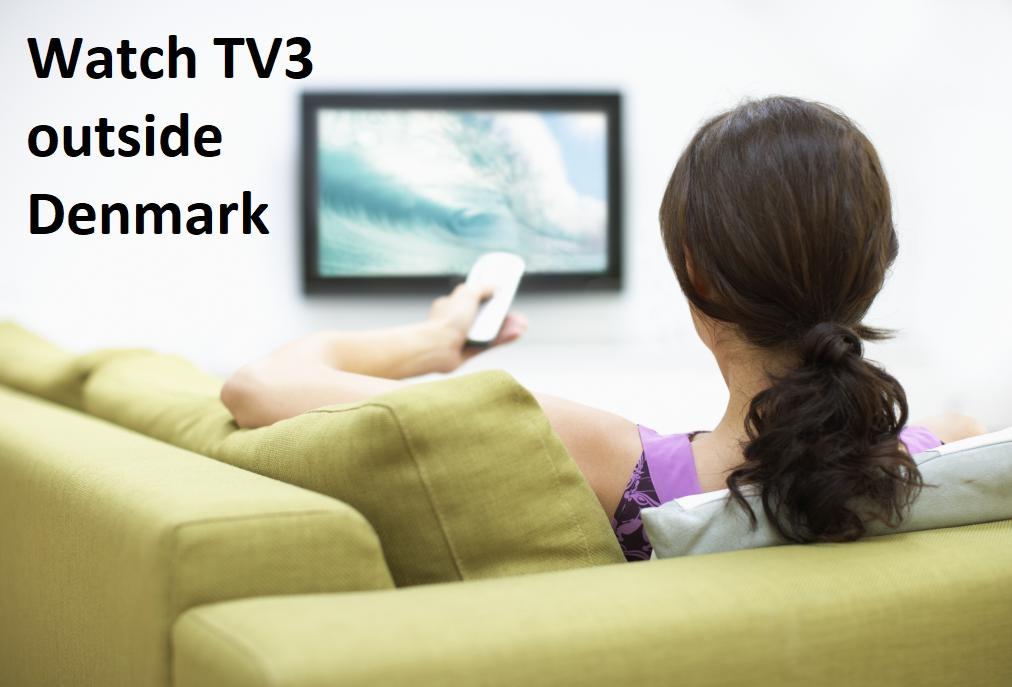 Watch TV3 outside Denmark